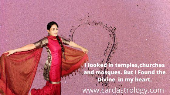 I looked in temples,churches and mosques. But I Found the Divine in my heart.